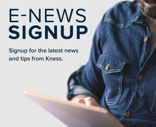 E-News Signup - Signup for the latest news and tips from Kness.